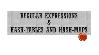 Regular  EXpressions &  Hash-Tables and Hash-Maps