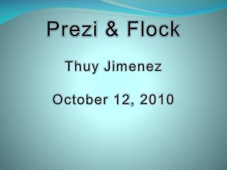 Prezi  & Flock Thuy  Jimenez October 12, 2010