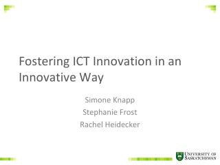 Fostering ICT Innovation in an Innovative Way