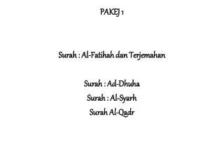 PAKEJ 1 Surah  : Al- Fatihah dan Terjemahan Surah  : Ad- Dhuha Surah  : Al- Syarh Surah  Al- Qadr