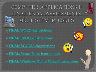 Computer Applications II Final Exam Assignments  Mr. J. Stover: CSDHS