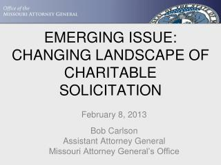 EMERGING ISSUE: CHANGING LANDSCAPE OF CHARITABLE SOLICITATION