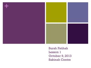 Surah  Fatihah Lesson 1 October 9, 2013 Sakinah  Centre