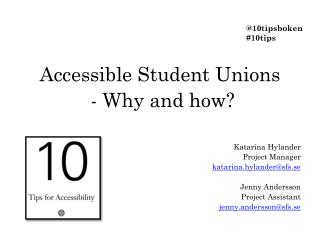 Accessible  Student Unions  -  Why  and  how ? Katarina Hylander Project Manager