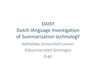 DAISY Dutch  lAnguage  Investigation of Summarization  technologY