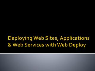 Deploying Web Sites, Applications  Web Services with Web Deploy