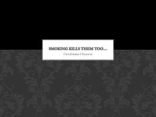Smoking kills them too…