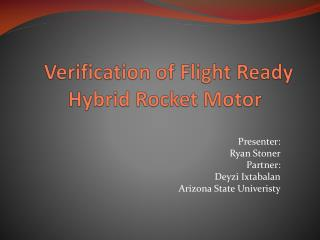 Verification of Flight Ready Hybrid Rocket Motor