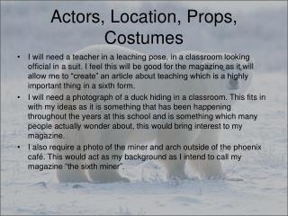 Actors, Location, Props, Costumes