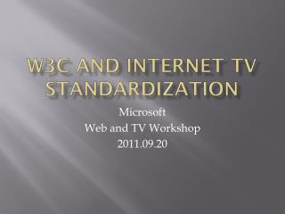 W3C and Internet  TV  Standardization