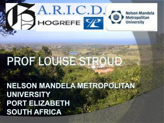 P rof Louise Stroud Nelson Mandela Metropolitan University Port Elizabeth South Africa