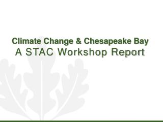 Climate Change & Chesapeake Bay A STAC Workshop Report