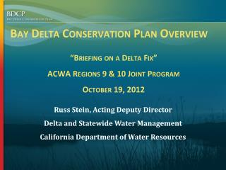 Russ Stein, Acting Deputy Director Delta and Statewide Water Management
