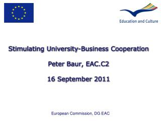 Stimulating University-Business Cooperation Peter  Baur , EAC.C2 16 September  2011