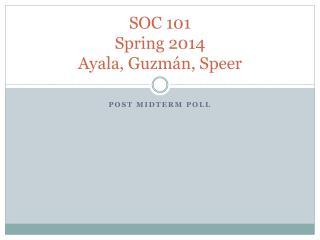 SOC 101 Spring 2014 Ayala, Guzmán, Speer