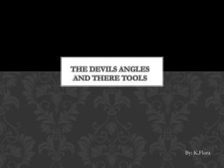 The Devils Angles and There Tools