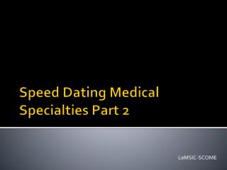 Speed Dating Medical Specialties Part  2