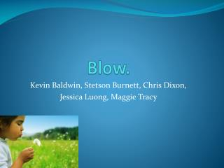 Blow.