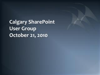 Calgary SharePoint User Group October 21, 2010