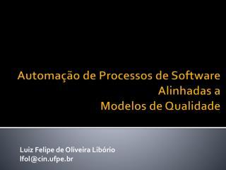Automação de  Processos de Software  Alinhadas a  Modelos de Qualidade