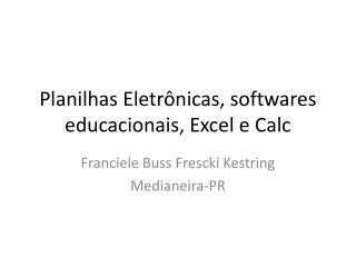 Planilhas Eletrônicas, softwares educacionais, Excel e Calc