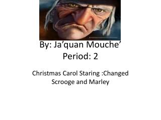 By:  Ja'quan Mouche ' Period: 2