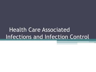Health Care Associated Infections and Infection Control
