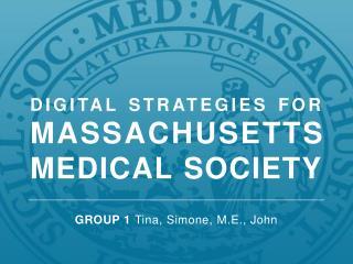 DIGITAL STRATEGIES FOR MASSACHUSETTS MEDICAL SOCIETY