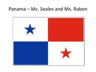Panama  � Ms. Seales and Ms. Rabon