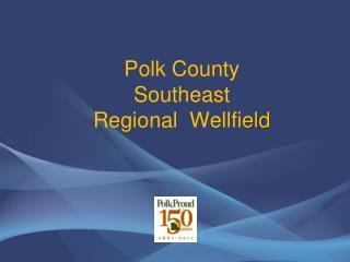 Polk County Southeast Regional   Wellfi eld