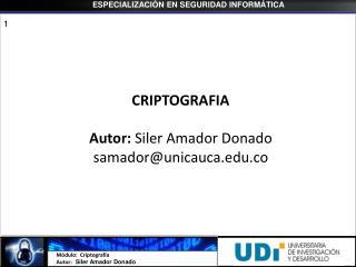 CRIPTOGRAFIA Autor:  Siler Amador Donado samador@unicauca.co