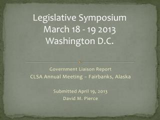 Government Liaison Report CLSA  Annual Meeting  – Fairbanks, Alaska Submitted April 19, 2013