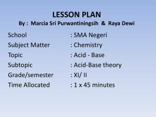 LESSON PLAN By :  Marcia Sri  Purwantiningsih   &  Raya  Dewi