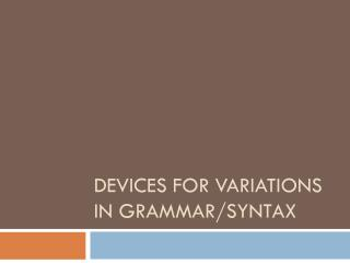 Devices for Variations in Grammar/Syntax
