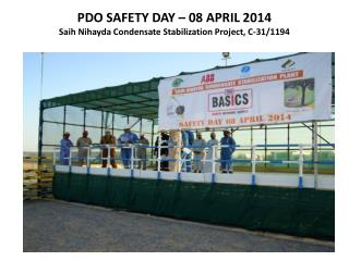PDO SAFETY DAY � 08 APRIL 2014 Saih Nihayda  Condensate Stabilization Project, C-31/1194