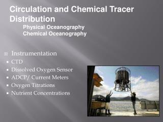 Instrumentation CTD Dissolved Oxygen Sensor ADCP/ Current  Meters Oxygen Titrations