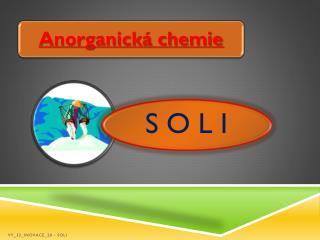 Jsou to chemické sloučeniny složené z kationtů kovů a aniontů kyselin.