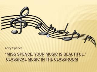 """Miss Spence, Your Music is Beautiful.""  Classical Music in the Classroom"