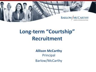 "Long-term ""Courtship""  Recruitment"