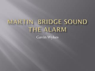 Martin  bridge sound the alarm
