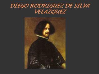 DIEGO RODRIGUEZ DE SILVA VELAZQUEZ