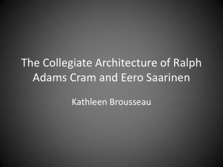 The Collegiate Architecture of Ralph Adams Cram and Eero Saarinen
