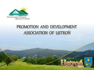 PROMOTION  AND DEVELOPMENT ASSOCIATION  OF  USTROŃ