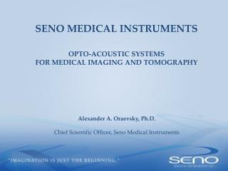 SENO MEDICAL INSTRUMENTS OPTO-ACOUSTIC  SYSTEMS FOR MEDICAL IMAGING AND TOMOGRAPHY
