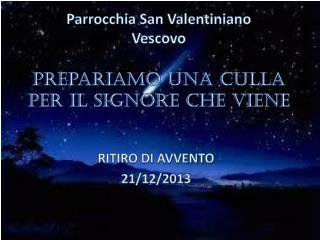 Parrocchia San Valentiniano  Vescovo  Prepariamo  una culla per il Signore che viene
