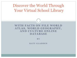 Discover the World  Through  Your Virtual School  Library
