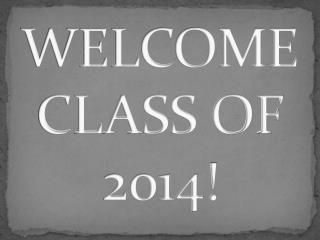 WELCOME CLASS OF 2014!