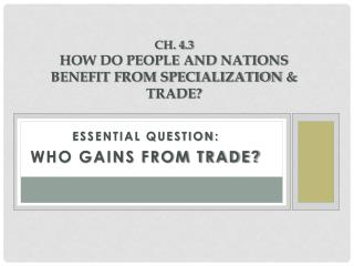 Ch. 4.3  How do People and Nations Benefit from Specialization  &  Trade?