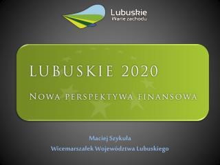 Maciej Szykuła  Wicemarszałek  Województwa  Lubuskiego