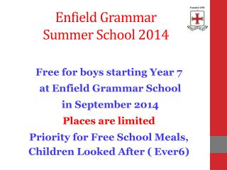 Free for boys starting Year 7  at Enfield Grammar School  in September 2014 Places are  limited